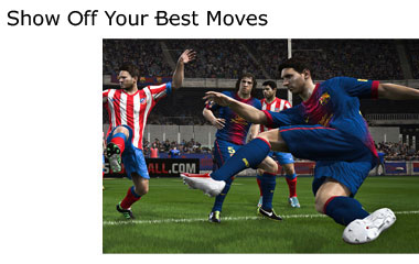 Show Off your best moves, record the highlights and share with your friends.